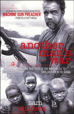 Another Man's War: The True Story of One Man's Battle to Save Children in the Sudan  -     By: Sam Childers