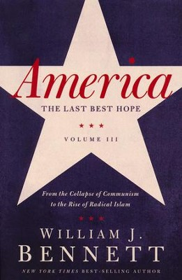 America: The Last Best Hope, Volume 3--From the Collapse of Communism to the Rise of Radical Islam - Slightly Imperfect  -     By: William J. Bennett