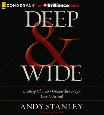 Deep & Wide: Creating Churches Unchurched People Love to Attend Unabridged Audiobook on CD  -     By: Andy Stanely, Tom Parks