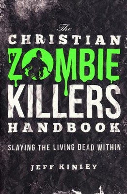 The Christian Zombie Killers Handbook: Slaying the Living Dead Within  -     By: Jeff Kinley