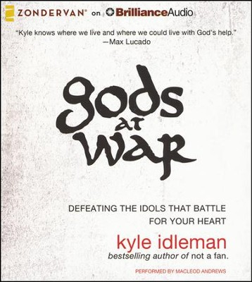 gods at War: Defeating the Idols that Battle for Your Heart - unabridged audiobook on CD  -     Narrated By: Macleod Andrews     By: Kyle Idleman