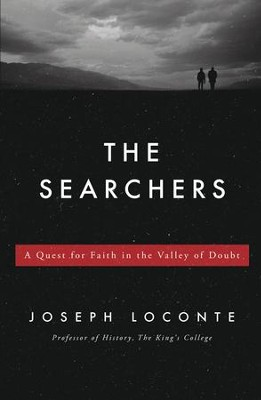 The Searchers: A Quest for Faith in the Valley of Doubt  -     By: Joseph Loconte