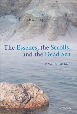 The Essenes, the Scrolls, and the Dead Sea  -     By: Joan E. Taylor