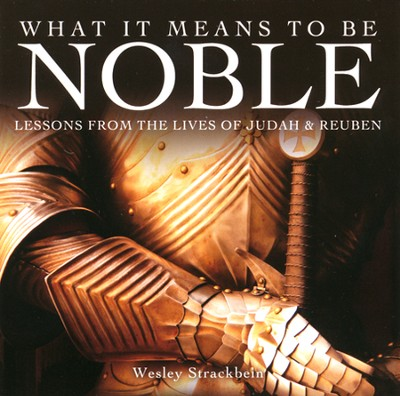 What It Means to Be Noble: Lessons from the Lives of Judah and Reuben Audio CD  -     By: Wesley Strackbein