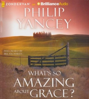 What's So Amazing About Grace? - unabridged audiobook on CD  -     Narrated By: Bill Richards     By: Philip Yancey