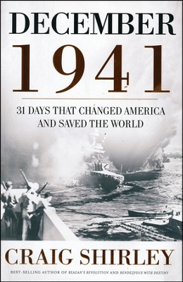 December 1941: The Month that Changed America and Saved the World  -     By: Craig Shirley