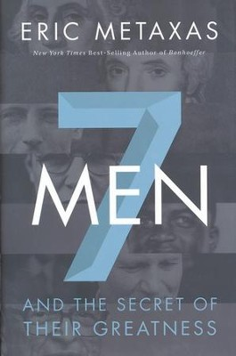 Seven Men And the Secret of Their Greatness  -     By: Eric Metaxas