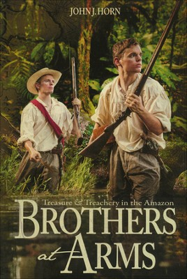 Brothers at Arms: Treasure and Treachery in the Amazon  -     By: John J. Horn
