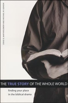 The True Story of the Whole World: Finding Your Place in the Biblical Drama  -     By: Michael W. Goheen, Craig G. Bartholomew