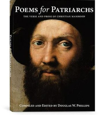 Poems for Patriarchs: The Verse and Prose of Christian Manhood  -     By: Douglas W. Phillips