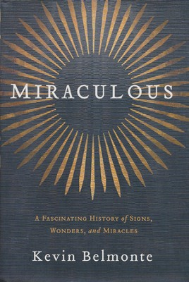 Miraculous: A Fascinating History of God's Signs and Wonders  -     By: Kevin Belmonte