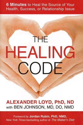 The Healing Code: 6 Minutes to Heal the Source of  Your Health, Success, or Relationship Issue   -     By: Alex Loyd Ph.D., Ben Johnson M.D.