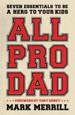 All Pro Dad: Seven Fundamentals to Be a Hero to Your Kids  -     By: Mark Merrill