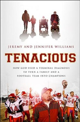 Tenacious: How God Used a Terminal Diagnosis to Turn a Family and a Football Team Into Champions  -     By: Jeremy Williams, Jennifer Williams