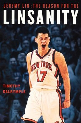 Jeremy Lin: The Reason for the Linsanity   -     By: Timothy Dalrymple