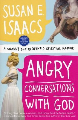 Angry Conversations with God: A Snarky but Authentic Spiritual Memoir  -     By: Susan E. Issacs