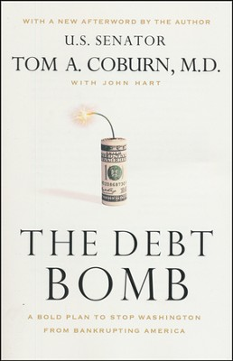 The Debt Bomb: A Bold Plan to Stop Washington from Bankrupting America  -     By: Tom A. Coburn M.D., John Hart