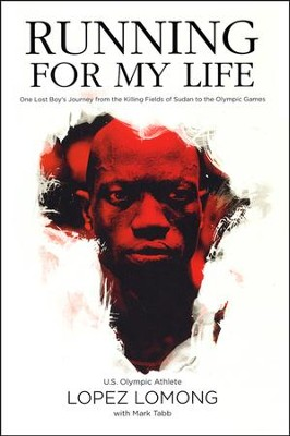 Running for My Life: One Lost Boy's Journey from the Killing Fields of Sudan to the Olympic Games  -     By: Lopez Lomong, Mark Tabb