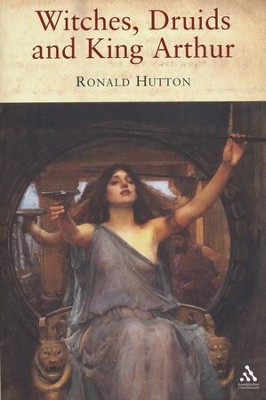 Witches, Druids and King Arthur  -     By: Ronald Hutton