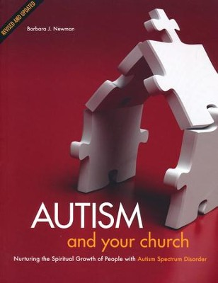 Autism and Your Church: Nurturing the Spiritual Growth of People with Autism Spectrum Disorder - Revised and Updated   -     By: Barbara J. Newman