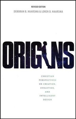 Origins: Christian Perspectives on Creation, Evolution, and Intelligent Design, Edition 0002Revised  -     By: Deborah B. Haarsma, Loren Haarsma