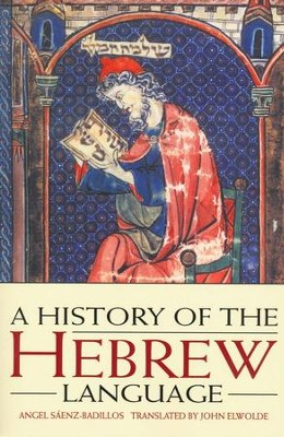 A History of the Hebrew Language  -     Translated By: John Ewolde     By: Angel Saenz-Badillos