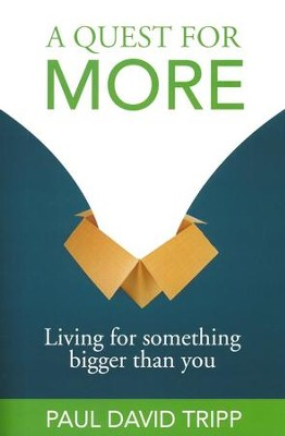 A Quest For More: Living for Something Bigger Than You  -     By: Paul David Tripp