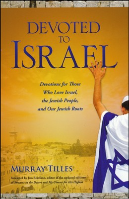 Devoted to Israel: Devotions for Those Who Love Israel, the Jewish People and Our Jewish Roots  -     By: Murray Tilles