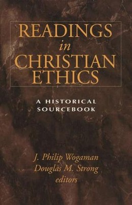 Readings in Christian Ethics: A Historical Sourcebook   -     Edited By: J. Philip Wogaman, Douglas Strong