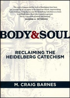 Body & Soul: Reclaiming the Heidelberg Catechism  -     By: M. Craig Barnes
