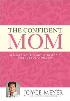The Confident Mom: Guiding Your Family with God's Strength and Wisdom  -     By: Joyce Meyer