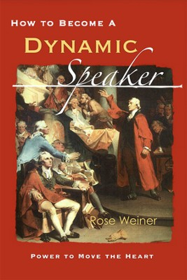 How to Become a Dynamic Speaker   -     By: Rose Weiner