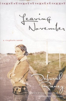 Leaving November, Clayburn Novels Series #2  -     By: Deborah Raney