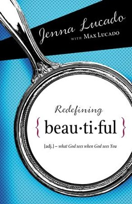 Redefining Beautiful: What God Sees When God Sees You - eBook  -     By: Jenna Lucado, Max Lucado