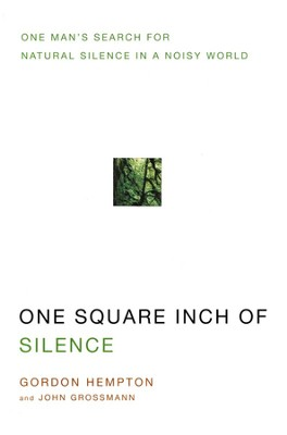 One Square Inch of Silence: One Man's Search for Natural Silence in A Noisy World  -     By: Gordon Hempton, John N. Grossmann