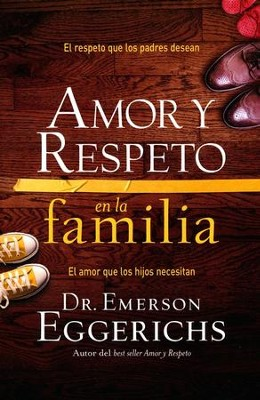 Amor y Respeto en la Familia  (Love and Respect for the Family)  -     By: Dr. Emerson Eggerichs