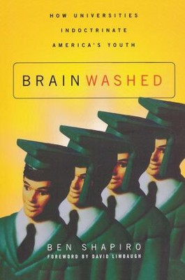 Brainwashed: How Universities Indoctrinate America's Youth  -     By: Ben Shapiro