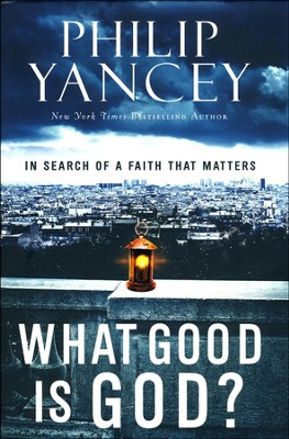 What Good Is God? In Search of a Faith That Matters   -     By: Philip Yancey