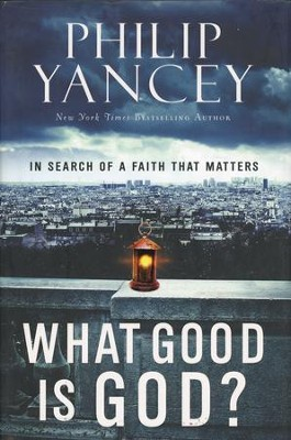 What Good Is God? In Search of a Faith That Matters  (slightly imperfect)  -     By: Philip Yancey