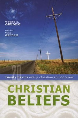 Christian Beliefs: Twenty Basics Every Christian Should Know  -     By: Wayne Grudem