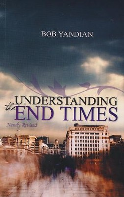 Understanding the End Times, Newly Revised   -     By: Bob Yandian