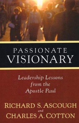 Passionate Visionary: Leadership Lessons from the Apostle Paul - Slightly Imperfect  -     By: Richard S. Ascough, Charles A. Cotton