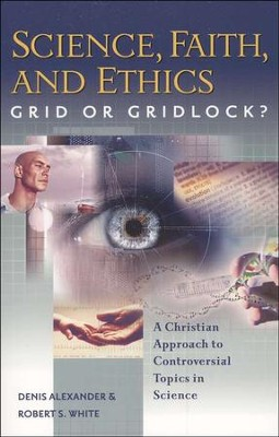 Science, Faith, and Ethics: Grid or Gridlock?   -     By: Denis Alexander, Robert S. White