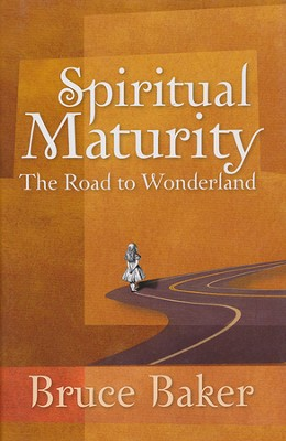 Spiritual Maturity: The Road to Wonderland   -     By: Bruce Baker