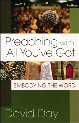 Preaching with All You've Got: Embodying the Word   -     By: David Day