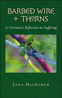Barbed Wire & Thorns: A Christian's Reflection on Suffering  -     Edited By: Richard J. Erickson     By: Lena Malmgren