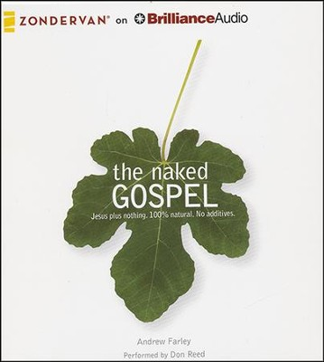 The Naked Gospel: Jesus Plus Nothing. 100% Natural. No Additives. - unabridged audiobook on CD  -     Narrated By: Don Reed     By: Andrew Farley