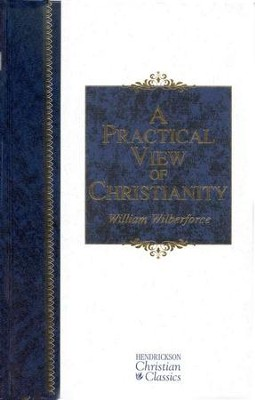 A Practical View of Christianity: Hendrickson Christian Classics  -     By: William Wilberforce