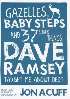 Gazelles, Baby Steps and 37 Other Things Dave Ramsey Taught Me About Debt  -     By: Jon Acuff