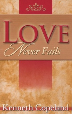 Love Never Fails Booklets   -     By: Kenneth Copeland